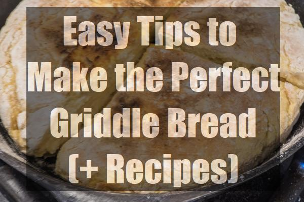 Easy-Tips-to-Make-the-Perfect-Griddle-Bread-pin