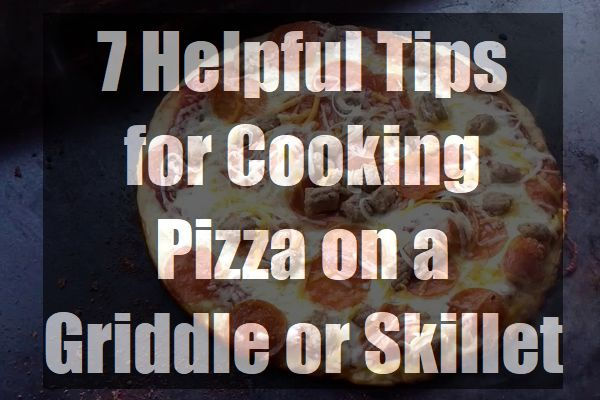 7-Helpful-Tips-for-Cooking-Pizza-on-a-Griddle-or-Skillet