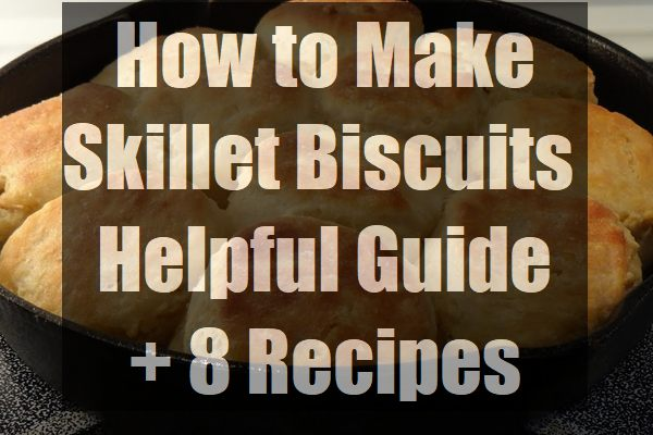 How-to-Make-Skillet-Biscuits-Helpful-Guide-8-Recipes